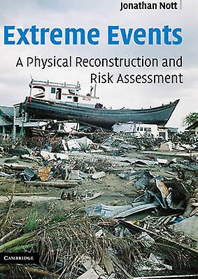 Extreme Events A Physical Reconstruction and Risk Assessment by Nott & Jonathon