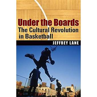 Under the Boards The Cultural Revolution in Basketball by Lane & Jeffrey