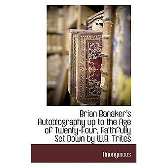 Brian Banakers Autobiography jusqu'à l'âge de vingt-quatre fidèlement Set Down par W.B. Trites par Anonymous &.