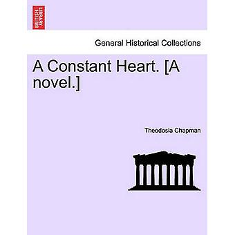 A Constant Heart. A novel. by Chapman & Theodosia