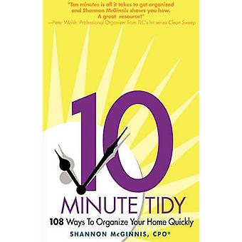 The 10 Minute Tidy 108 Ways to Organize Home Quickly by McGinnis & Shannon