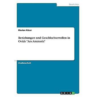 Beziehungen und Geschlechterrollen in Ovids Ars Amatoria by Nser & Marion