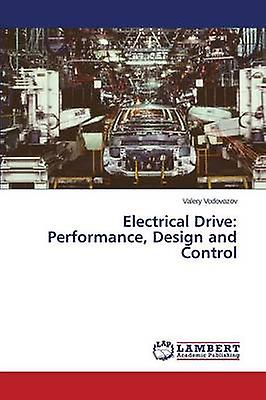 Electrical Drive Perforhommece Design and Control by Vodovozov Valery