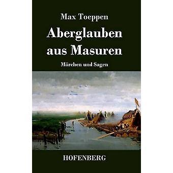Aberglauben aus Masuren by Max Toeppen