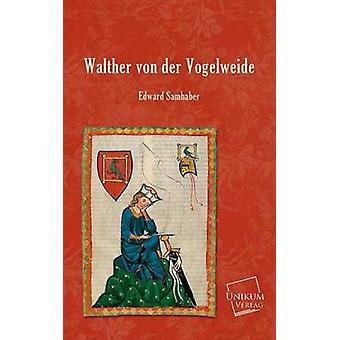Walther Von Der Vogelweide by Samhaber & Edward