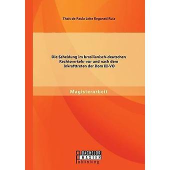 Die Scheidung im brasilianischdeutschen Rechtsverkehr vor und nach dem Inkrafttreten der Rom IIIVO by Ruiz & Thas de Paula Leite Reganati