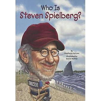 Who Is Steven Spielberg? by Stephanie Spinner - Daniel Mather - 97806