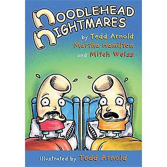 Noodlehead Nightmares by Tedd Arnold - Martha Hamilton - Mitch Weiss