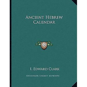 Ancient Hebrew Calendar by I Edward Clark - 9781163011713 Book