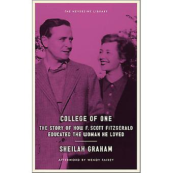 College of One - The Story of How F. Scott Fitzgerald Educated the Wom