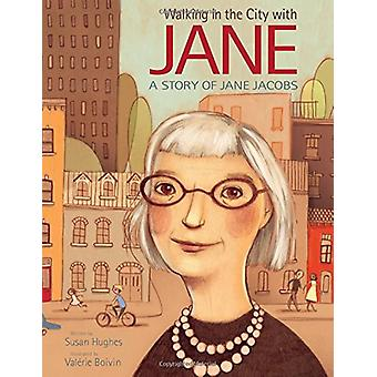 Walking In The City With Jane - A Story of Jane Jacobs by Susan Hughes