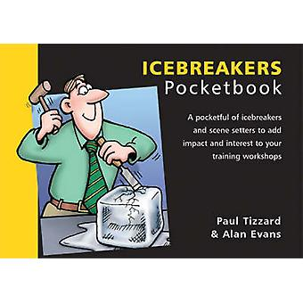 The Icebreakers Pocketbook by Alan Evans - Paul Tizzard - Phil Hailst
