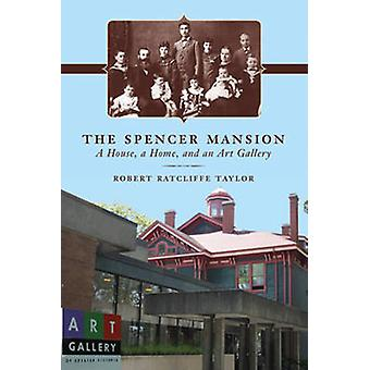 The Spencer Mansion - A House - A Home & An Art Gallery by Robert Ratc