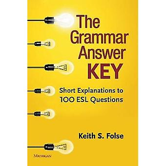 The Grammar Answer Key - Short Explanations to 100 ESL Questions by Ke