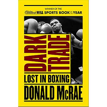 Dark Trade - Lost in Boxing by Donald McRae - 9781471135378 Book