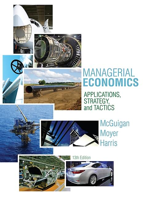 Managerial Economics: Applications Strategies and Tactics (Upper Level Economics Titles) (Hardcover) by Moyer R. McGuigan James R. Harris Frederick
