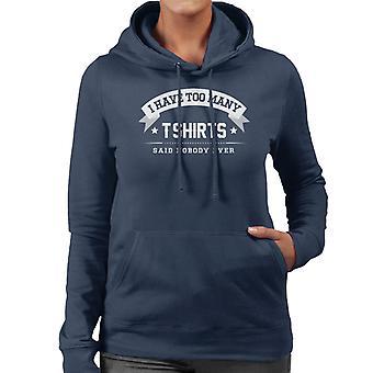 Jag har alltför många Tshirts sa ingen någonsin kvinnor 's Hooded Sweatshirt