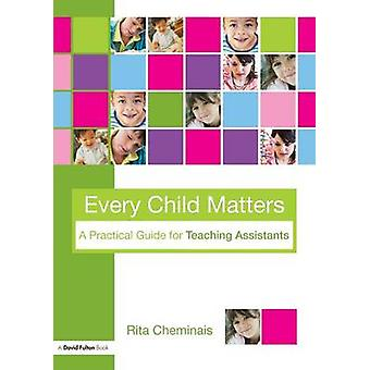 Every Child Matters A Practical Guide for Teaching Assistants by Cheminais Rita