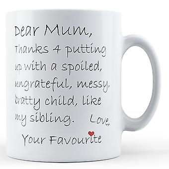 Dear Mum, Thanks 4 putting up with - Printed Ceramic Mug