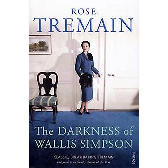 The Darkness of Wallis Simpson by Rose Tremain - 9780099268567 Book