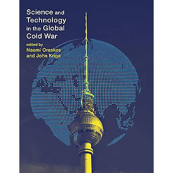 Science and Technology in the Global Cold War by Naomi Oreskes - John