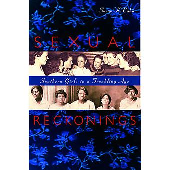 Sexual Reckonings - Southern Girls in a Troubling Age by Susan K. Cahn