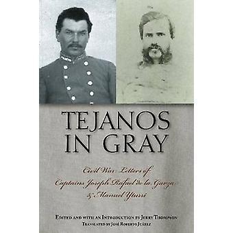 Tejanos in Gray - Civil War Letters of Captains Joseph Rafael de la Ga