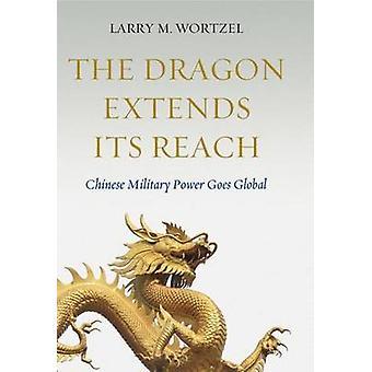 Der Drache erweitert seine Reichweite - chinesischen Militärmacht Goes Global durch