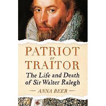 Patriot eller förrädare - liv och död av Sir Walter Ralegh av Patrio