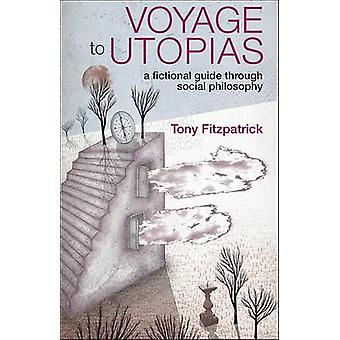 Voyage to Utopias - A Fictional Guide Through Social Philosophy by Ton