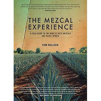 The Mezcal Experience - A Field Guide to the World's Best Mezcals and