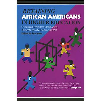 Retaining African Americans in Higher Education - Challenging Paradigm
