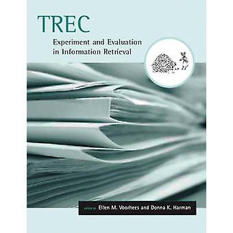 TREC - Experiment and Evaluation in Information Retrieval by Ellen M.