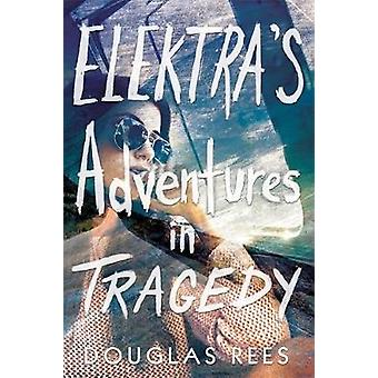 Elektra's Adventures in Tragedy by Douglas Rees - 9780762463039 Book