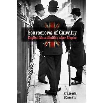 Scarecrows of Chivalry - English Masculinities After Empire by Praseed