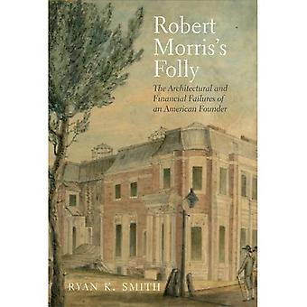 Robert Morris dårskap: arkitektoniska och finansiella misslyckandena i en amerikansk grundare (Lewis Walpole serien...
