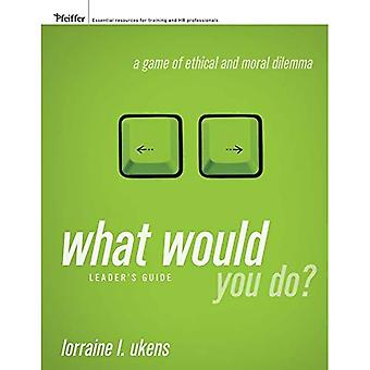 What Would You Do?: Leader's Guide: A Game of Ethical and Moral Dilemma