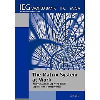 The Matrix System at Work: An Evaluation of the World Bank's Organizational Effectiveness (Independent Evaluation...