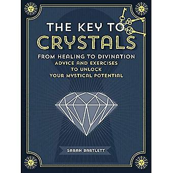 The Key to Crystals: From Healing to Divination: Advice and Exercises to Unlock Your Mystical Potential (Keys...