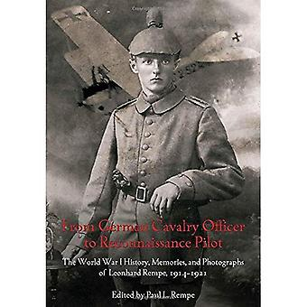 From German Cavalry Officer to Reconnaissance Pilot - The World War I History, Memories, and Photographs of Leonhard...