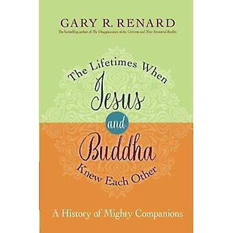 The Lifetimes When Jesus and Buddha Knew Each Other: A History of Mighty� Companions