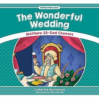 The Wonderful Wedding: Matthew 22: God Chooses (Stories from Jesus)
