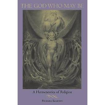 Der Gott, der eine Hermeneutik der Religion von Kearney & Richard sein kann