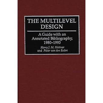 The Multilevel Design A Guide with an Annotated Bibliography 19801993 by Huttner & Harry J.