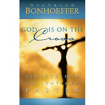 God Is on the Cross by Bonhoeffer & Dietrich