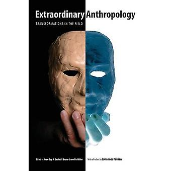 Extraordinary Anthropology Transformations in the Field by Goulet & JeanGuy A.