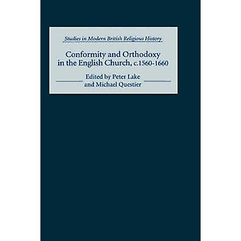 Conformity and Orthodoxy in the English Church C.15601660 by Lake & Peter