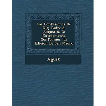 Las Confesiones de n.g. Padre S. Augustin 3 Enteramente Conformes La Edicion de San Mauro von Agust