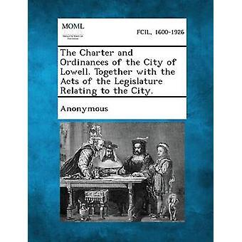 La Charte et les règlements de la ville de Lowell. Ainsi que les lois de la législature ayant trait à la ville. par Anonymous