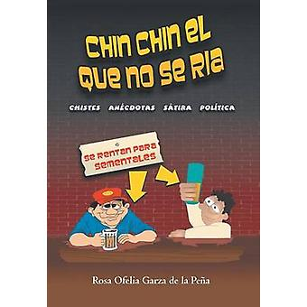Chin Chin El Que geen Se RIA Chistes Anecdotas Satira Politica y Eclesiastica door De La Pena & Rosa Ofelia Garza